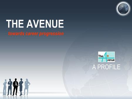 A PROFILE THE AVENUE towards career progression. About The Avenue THE AVENUE is an in-toto Human Capital Services Organization focused on providing Executive.