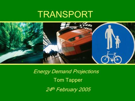 Tom TapperTransport 1 TRANSPORT Energy Demand Projections Tom Tapper 24 th February 2005.