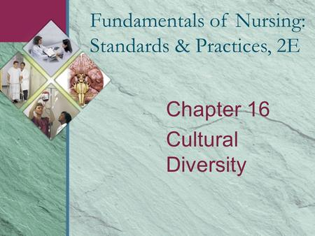 Chapter 16 Cultural Diversity Fundamentals of Nursing: Standards & Practices, 2E.