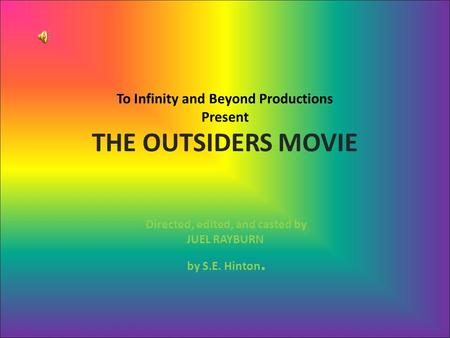 To Infinity and Beyond Productions Present THE OUTSIDERS MOVIE Directed, edited, and casted by JUEL RAYBURN by S.E. Hinton.