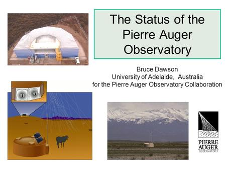The Status of the Pierre Auger Observatory Bruce Dawson University of Adelaide, Australia for the Pierre Auger Observatory Collaboration.