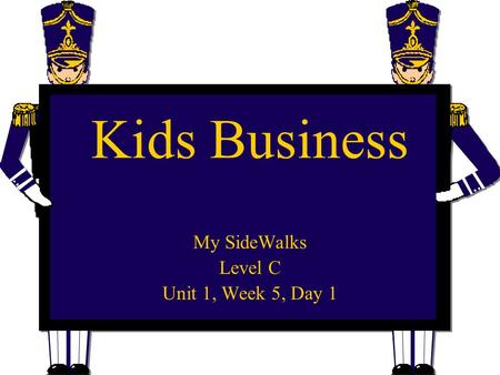 Kids Business My SideWalks Level C Unit 1, Week 5, Day 1.
