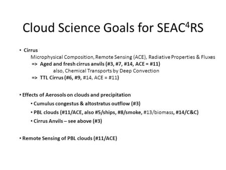 Cloud Science Goals for SEAC 4 RS Cirrus Microphysical Composition, Remote Sensing (ACE), Radiative Properties & Fluxes => Aged and fresh cirrus anvils.