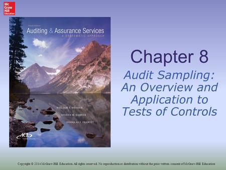 Chapter 8 Audit Sampling: An Overview and Application to Tests of Controls Copyright © 2014 McGraw-Hill Education. All rights reserved. No reproduction.