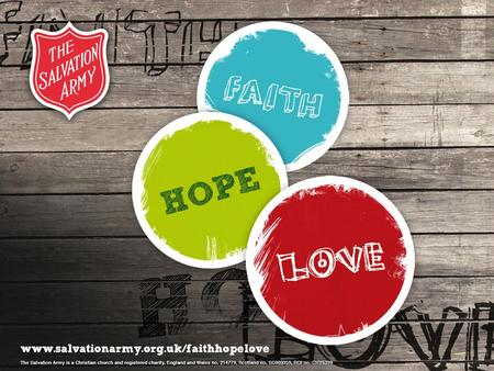 1. Faith, Hope, Love and The Salvation Army Lesson objectives To be able to explain what The Salvation Army is and some of the work it does To understand.