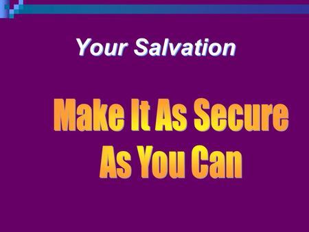 Your Salvation. Introduction Last few weeks we covered the point that the most important things are secured. The first stage of securing our salvation.