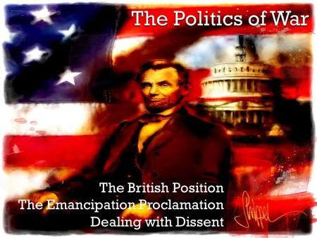 The British Position The Emancipation Proclamation Dealing with Dissent.