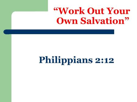 """Work Out Your Own Salvation"" Philippians 2:12. Some say this means: Each person decides for himself what is right or wrong – Galatians 1:6-12 We can."