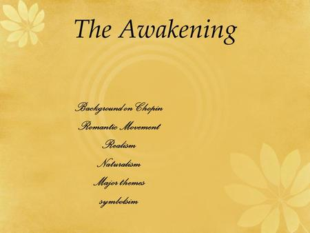 The Awakening Background on Chopin Romantic Movement Realism Naturalism Major themes symbolsim.