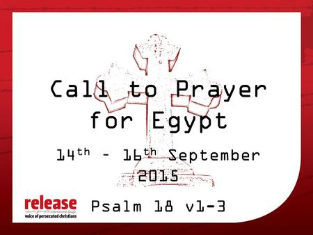 Call to Prayer for Egypt 14 th – 16 th September 2015 Psalm 18 v1-3.