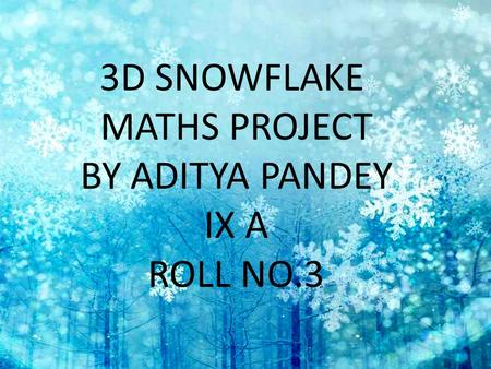 3D SNOWFLAKE MATHS PROJECT BY ADITYA PANDEY IX A ROLL NO.3.