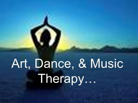 Art, Dance, & Music Therapy…. ART THERAPY Art Therapy Helps With Emotions: