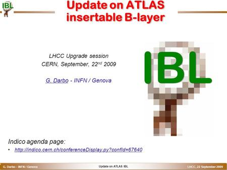 Update on ATLAS IBL G. Darbo – INFN / Genova LHCC, 22 September 2009 o Update on ATLAS insertable B-layer LHCC Upgrade session CERN, September, 22 nd 2009.