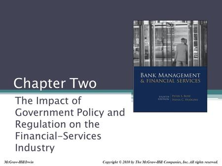 Chapter Two The Impact of Government Policy and Regulation on the Financial-Services Industry McGraw-Hill/Irwin Copyright © 2010 by The McGraw-Hill.