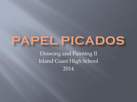 Drawing and Painting II Island Coast High School 2014.
