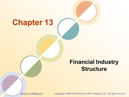McGraw-Hill/Irwin Copyright © 2006 by The McGraw-Hill Companies, Inc. All rights reserved. Chapter 13 Financial Industry Structure.