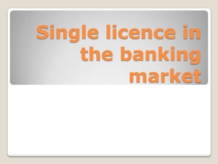 Single licence in the banking market. All restrictions on freedom of establishment and freedom to provide services in respect of self-employed activities.