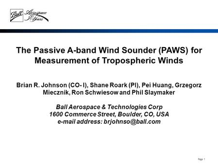 Page 1 The Passive A-band Wind Sounder (PAWS) for Measurement of Tropospheric Winds Brian R. Johnson (CO- I), Shane Roark (PI), Pei Huang, Grzegorz Miecznik,
