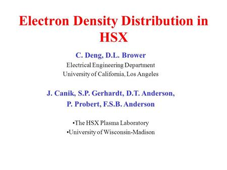 Electron Density Distribution in HSX C. Deng, D.L. Brower Electrical Engineering Department University of California, Los Angeles J. Canik, S.P. Gerhardt,
