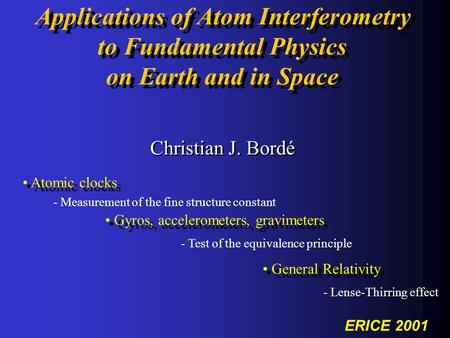 Applications of Atom Interferometry to Fundamental Physics on Earth and in Space Applications of Atom Interferometry to Fundamental Physics on Earth and.