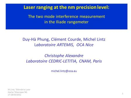 M.Lintz, Télémétrie Laser Atelier Télescopes NG 27-28/03/2012 1 Laser ranging at the nm precision level: The two mode interference measurement in the Iliade.