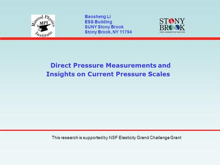 Direct Pressure Measurements and Insights on Current Pressure Scales Baosheng Li ESS Building SUNY Stony Brook Stony Brook, NY 11794 This research is supported.