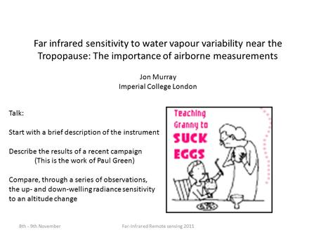 Far infrared sensitivity to water vapour variability near the Tropopause: The importance of airborne measurements Jon Murray Imperial College London Talk: