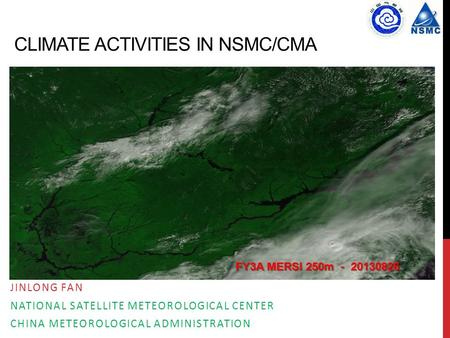 CLIMATE ACTIVITIES IN NSMC/CMA JINLONG FAN NATIONAL SATELLITE METEOROLOGICAL CENTER CHINA METEOROLOGICAL ADMINISTRATION FY3A MERSI 250m - 20130826.