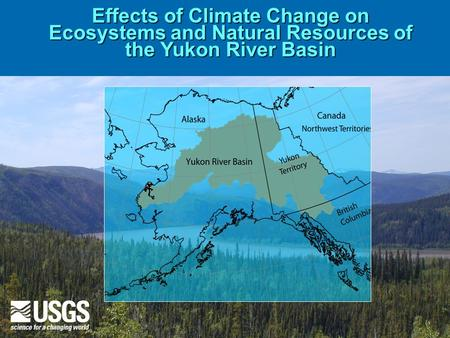 Effects of Climate Change on Ecosystems and Natural Resources of the Yukon River Basin.