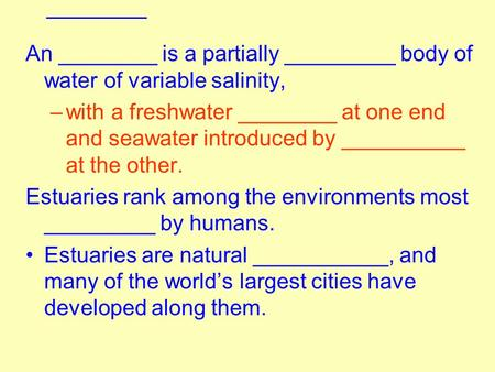 _____________ An ________ is a partially _________ body of water of variable salinity, –with a freshwater ________ at one end and seawater introduced by.