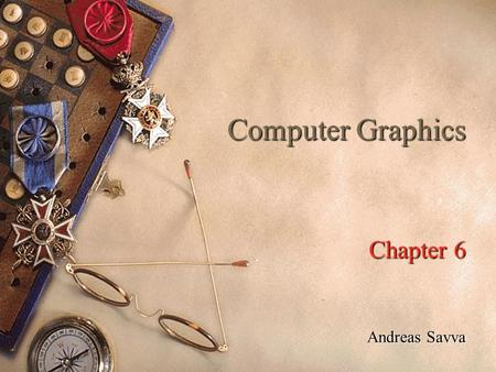 Computer Graphics Chapter 6 Andreas Savva. 2 Interactive Graphics Graphics provides one of the most natural means of communicating with a computer. Interactive.