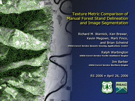 Texture Metric Comparison of Manual Forest Stand Delineation and Image Segmentation Richard M. Warnick, Ken Brewer, Kevin Megown, Mark Finco, and Brian.