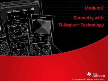 Geometry with TI-Nspire ™ Technology Module C. Geometry with TI-Nspire ™ Technology Module C Lesson 1: The basics of geometry.