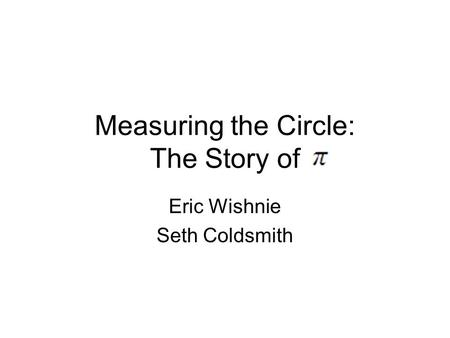 Measuring the Circle: The Story of Eric Wishnie Seth Coldsmith.
