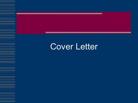 Cover Letter. The purpose of a cover letter is to obtain an interview You must create a good impression in the letter so they want to hire you 2.
