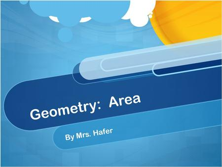 Geometry: Area By Mrs. Hafer. What is area? Area tells the size of a shape or figure. It tells us the size of squares, rectangles, circles, triangles,
