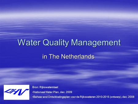 Water Quality Management in The Netherlands Bron: Rijkswaterstaat Nationaal Water Plan, dec. 2009 Beheer and Ontwikkelingsplan voor de Rijkswateren 2010-2015.