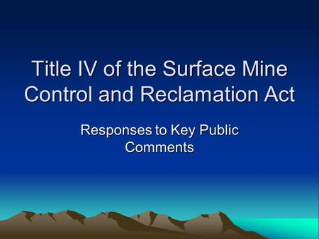 Title IV of the Surface Mine Control and Reclamation Act Responses to Key Public Comments.