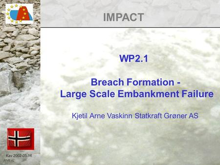 Kav 2002-05-16 IMPACT WP2.1 Breach Formation - Large Scale Embankment Failure HMK-02 Kjetil Arne Vaskinn Statkraft Grøner AS.