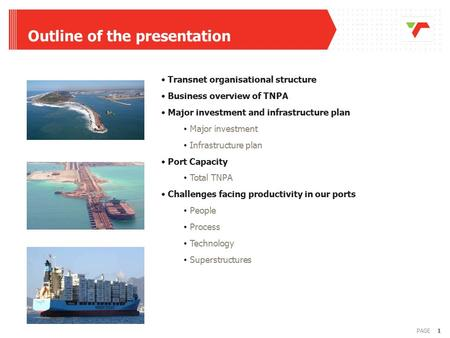 1PAGE Outline of the presentation Transnet organisational structure Business overview of TNPA Major investment and infrastructure plan Major investment.