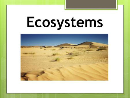 Ecosystems. What is an ecosystem?  An ecosystem is a functional unit or habitat that contains living organisms such as plants, animals, and micro-organisms.