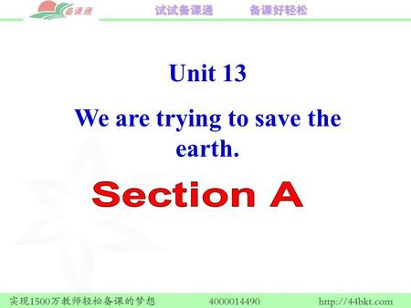 Unit 13 We are trying to save the earth.. Language Goal Talk about pollution and envirnmental protection.