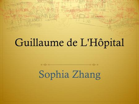 Guillaume de L'Hôpital Sophia Zhang. Introduction  Born : 1661, Paris France.  Died : 2 February 1704 (≈ aged 43) Paris, France.  Nationality : French.