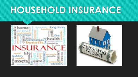 HOUSEHOLD INSURANCE. Renter's Insurance  Protection of personal belongings; also provides liability coverage  Liability: Bodily damage or property damage.