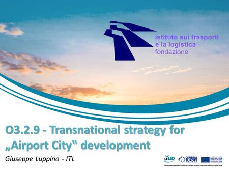 "O3.2.9 - Transnational strategy for ""Airport City"" development Giuseppe Luppino - ITL."