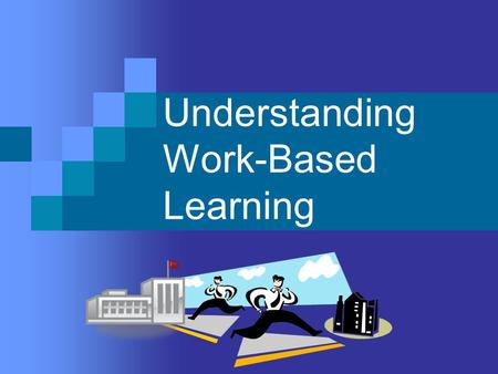 Understanding Work-Based Learning. What is Work-Based Learning? Students attend school part of the day and work part of the day  1 credit for class work.