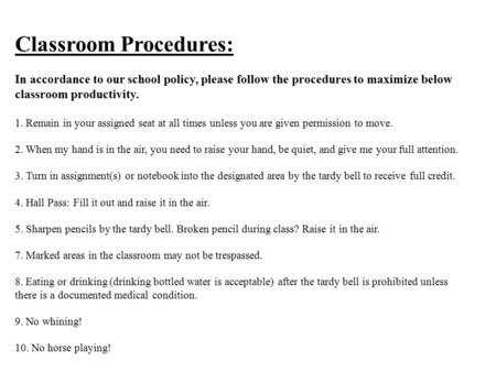 Classroom Procedures: In accordance to our school policy, please follow the procedures to maximize below classroom productivity.   1. Remain in your assigned.