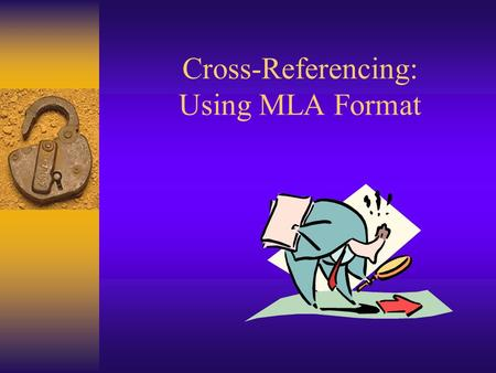 Cross-Referencing: Using MLA Format Why Use MLA Format?  Allows readers to cross-reference your sources easily  Provides consistent format within a.