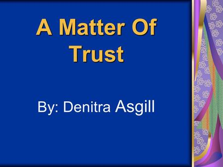 A Matter Of Trust By: Denitra Asgill. The Characters Darcy Wills: The Main Character Hakeem Randall: Darcy's Boyfriend Tarah Carson: A Friend Of Darcy.