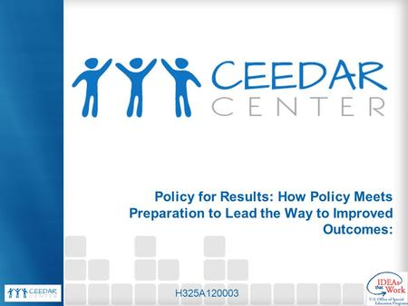 Policy for Results: How Policy Meets Preparation to Lead the Way to Improved Outcomes: H325A120003.